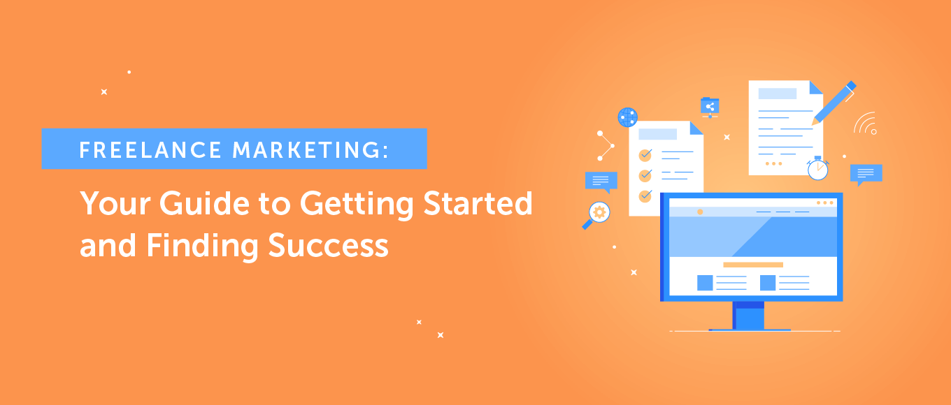 Freelance Marketing: Your Guide to Getting Started and Finding Success