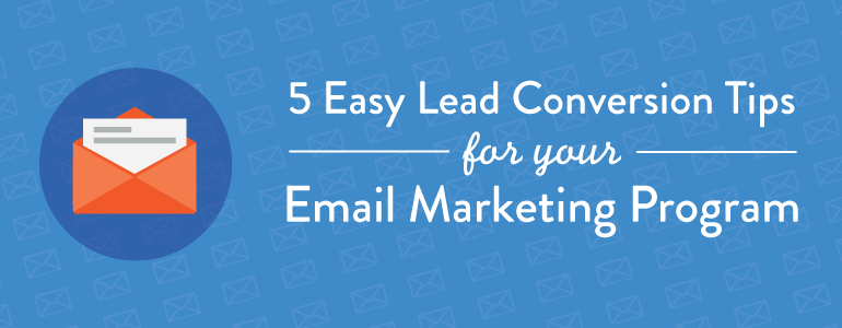 Email Marketing Lead Conversion Tips