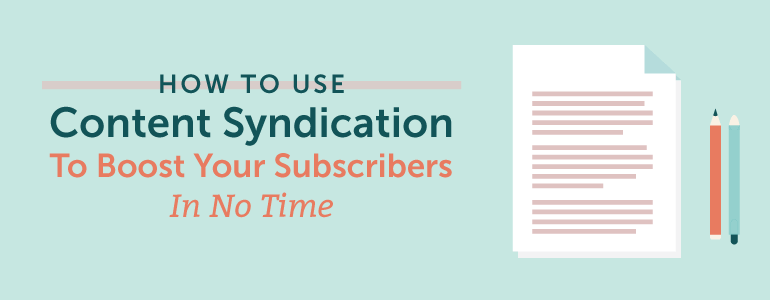 How To Use Content Syndication To Boost Your Subscribers In No Time