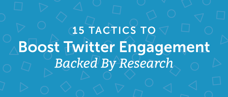 15 Tactics To Boost Twitter Engagement Backed By Research