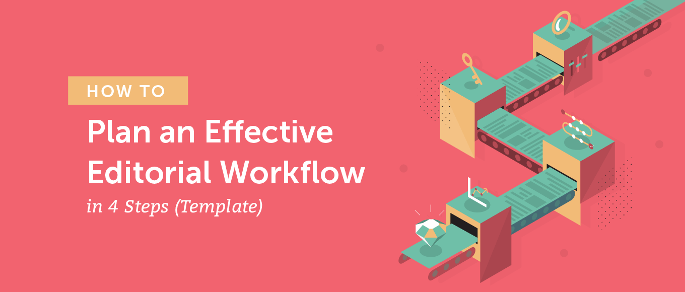 How to Plan an Effective Editorial Workflow in 4 Steps (Template)