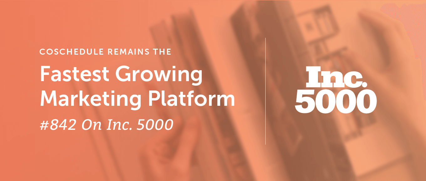 CoSchedule Remains The Fastest Growing Marketing Platform – Ranking #842 On Inc. 5000