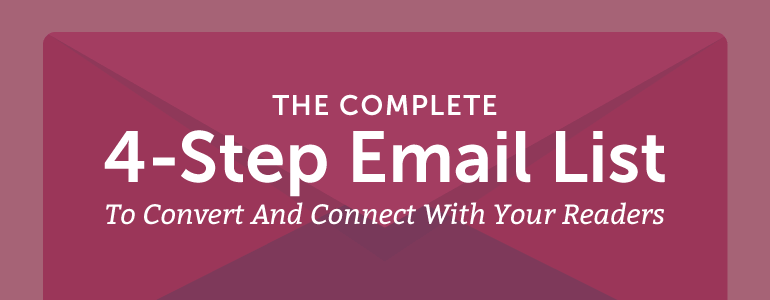 The Complete, 4-Step Email List Building Strategy That Will Make You Successful