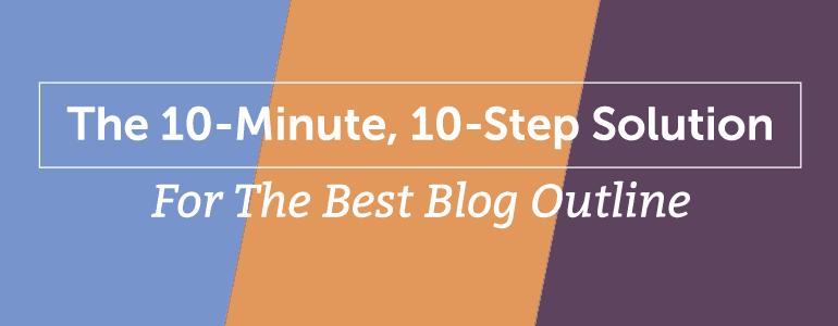 10-step blog outline solution