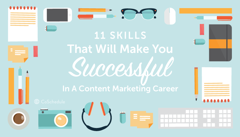 11 Skills That Will Make You Successful In A Content Marketing Career