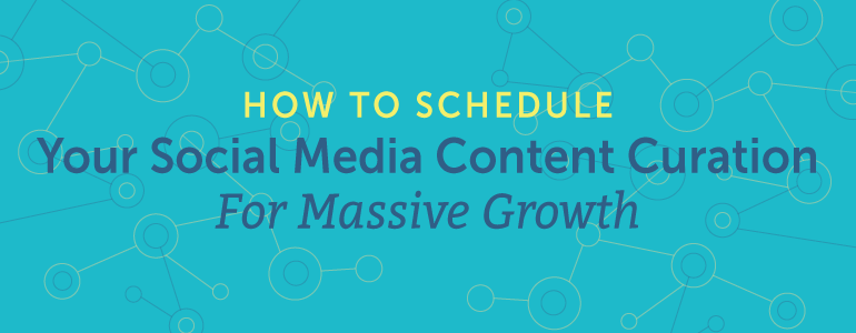 How To Schedule Your Social Media Content Curation For Massive Growth