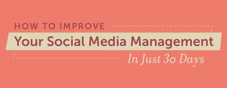 How To Improve Your Social Media Management In 30 Days
