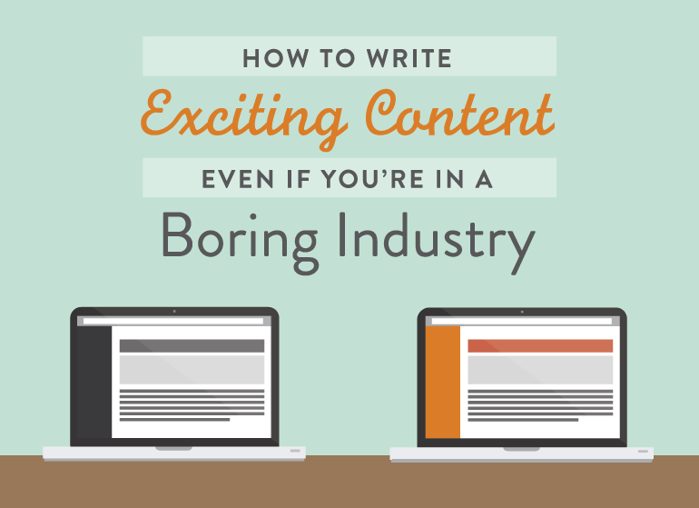How To Write Exciting Content Even If You're In A Boring Industry