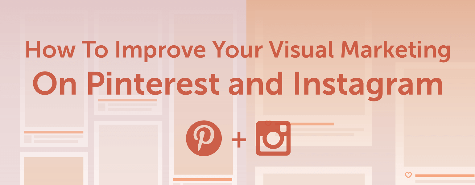 How To Improve Your Visual Marketing On Pinterest And Instagram