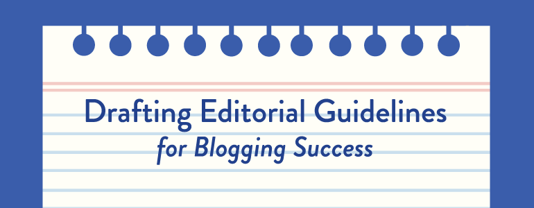How to Craft Editorial Guidelines That Drive Great Content