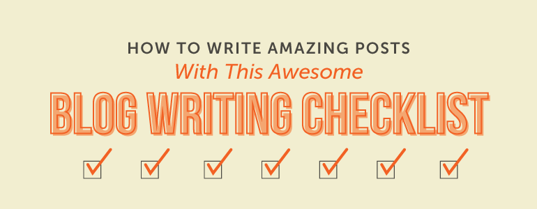 How To Write Amazing Posts With This Blog Writing Checklist