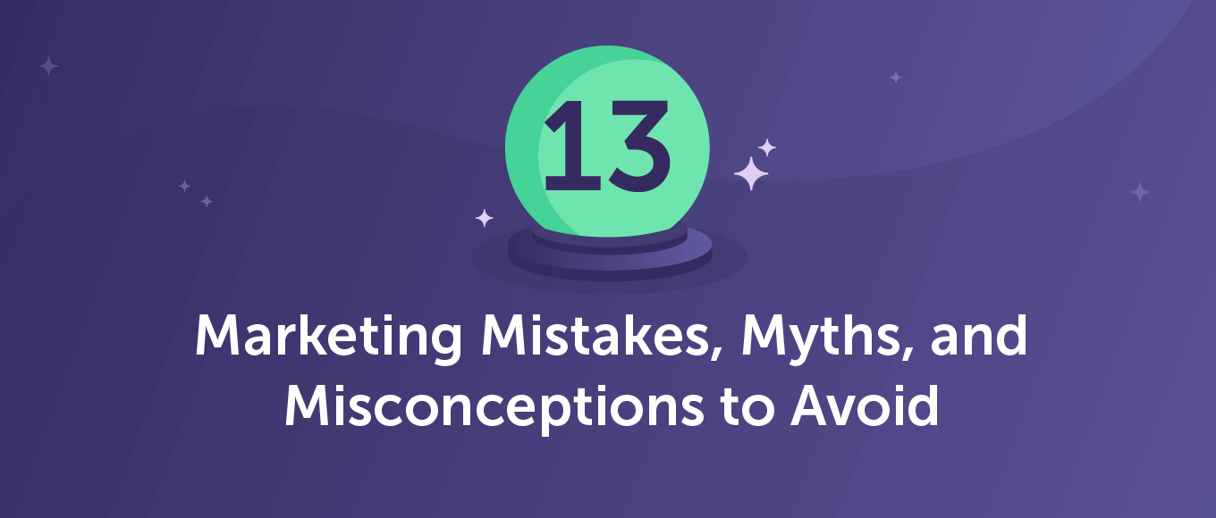 13 Marketing Mistakes, Myths, and Misconceptions to Avoid