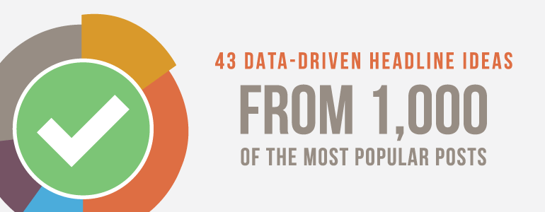 43 Data-Driven Headline Ideas From 1,000 Of The Most Popular Posts