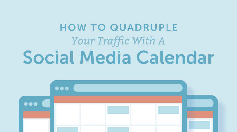 How To Quadruple Your Traffic With A Social Media Calendar