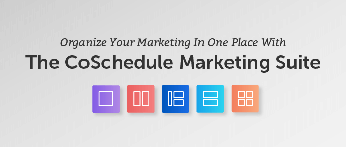 Organize Your Marketing In One Place With The CoSchedule Marketing Suite