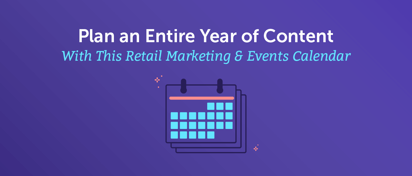 Plan an Entire Year of Content with this Retail Marketing & Events Calendar Template