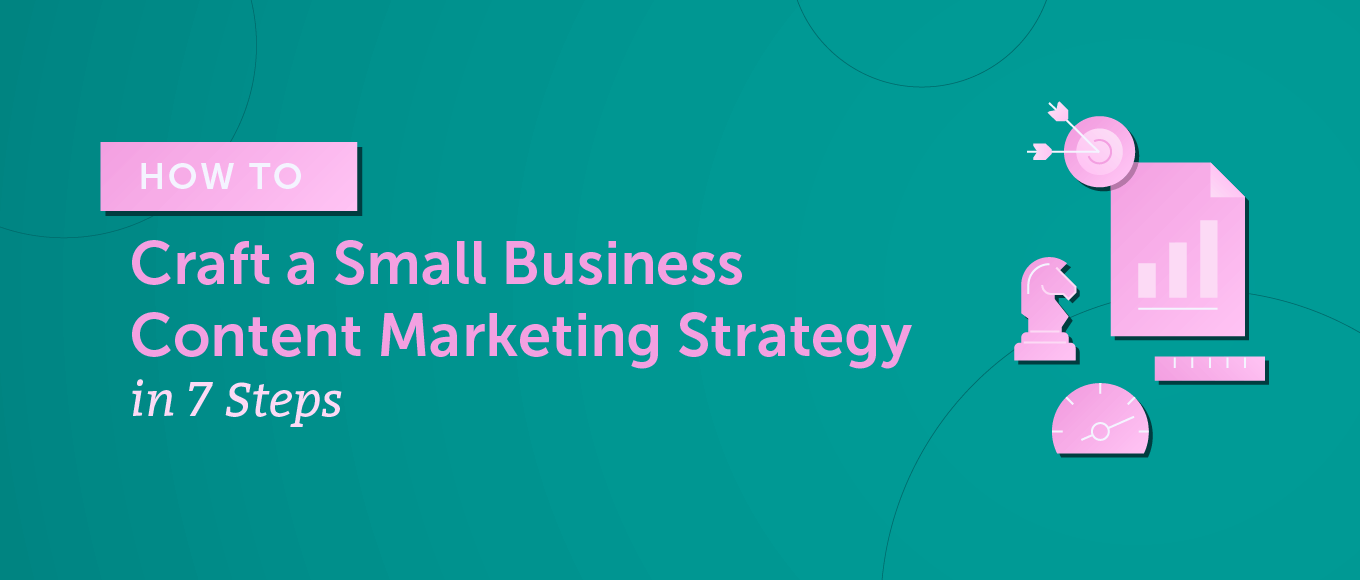 How to Craft a Small Business Content Marketing Strategy in 7 Steps