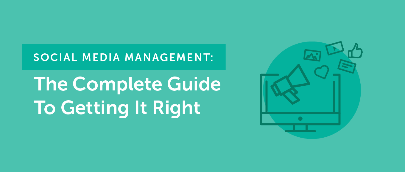 Social Media Management: The Complete Guide to Getting It Right