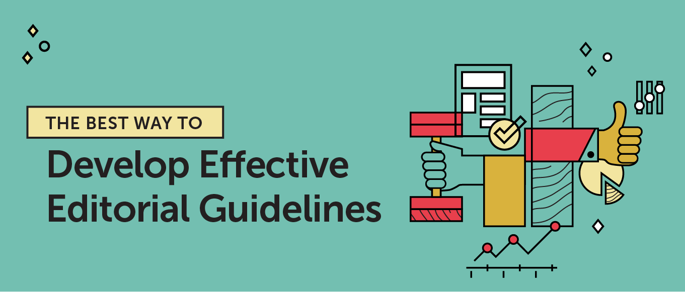 The best way to develop effective editorial guidelines