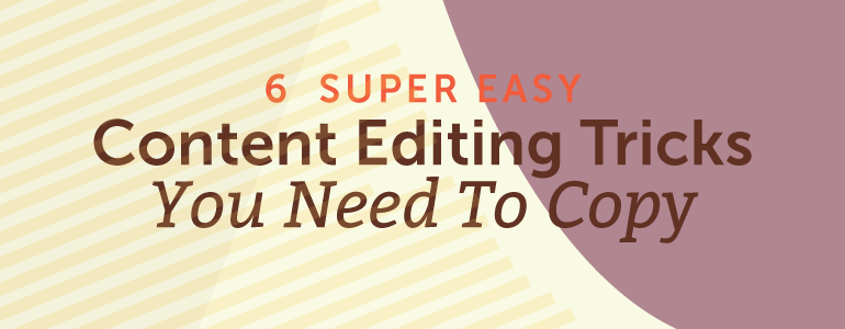 6 Super Easy Content Editing Tricks That Will Save You Oodles Of Time