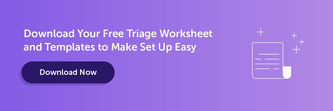 Download your free triage worksheet and templates
