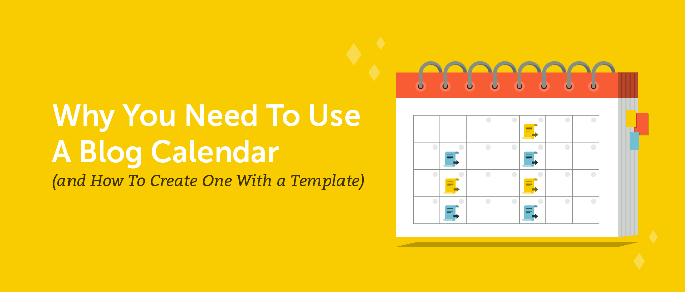 Why You Need To Use A Blog Calendar (and How To Create One With a Template)