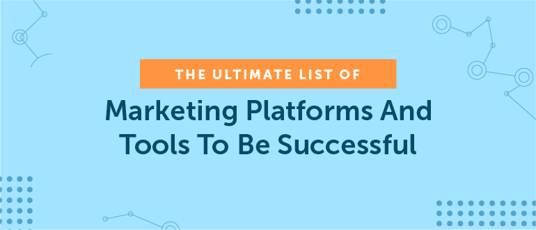 The Ultimate List of Content Marketing Platforms, Software & Tools You Need to Be Successful