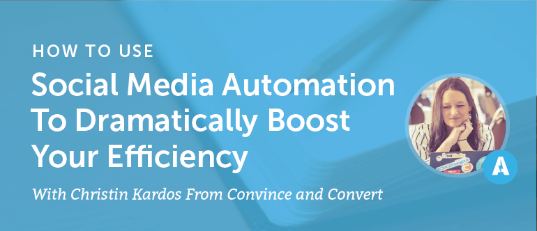 How To Use Social Media Automation To Dramatically Boost Your Efficiency With Christin Kardos From Convince and Convert [AMP 065]