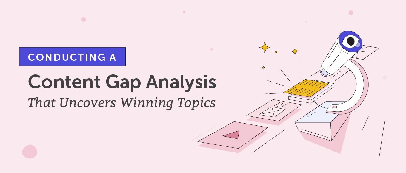 Conducting a Content Gap Analysis That Uncovers Winning Topics