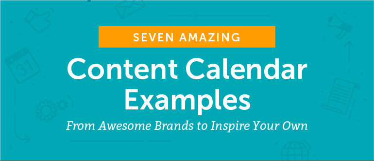 7 Content Calendar Examples From Awesome Brands To Inspire Yours