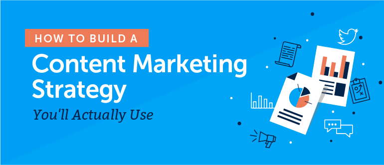 How To Build A Content Marketing Strategy You'll Actually Use (Template)