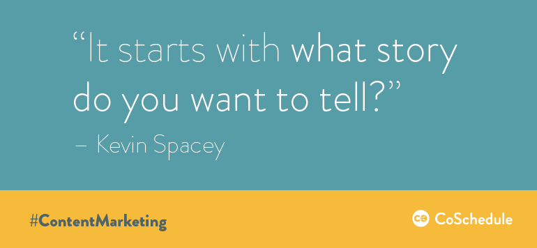 What story do you want to tell - Kevin Spacey on content marketing