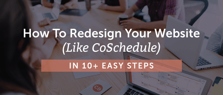 How to Redesign Your Website (like CoSchedule) in 10+ Easy Steps