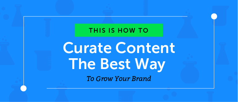How to Curate Content the Best Way to Grow Your Brand