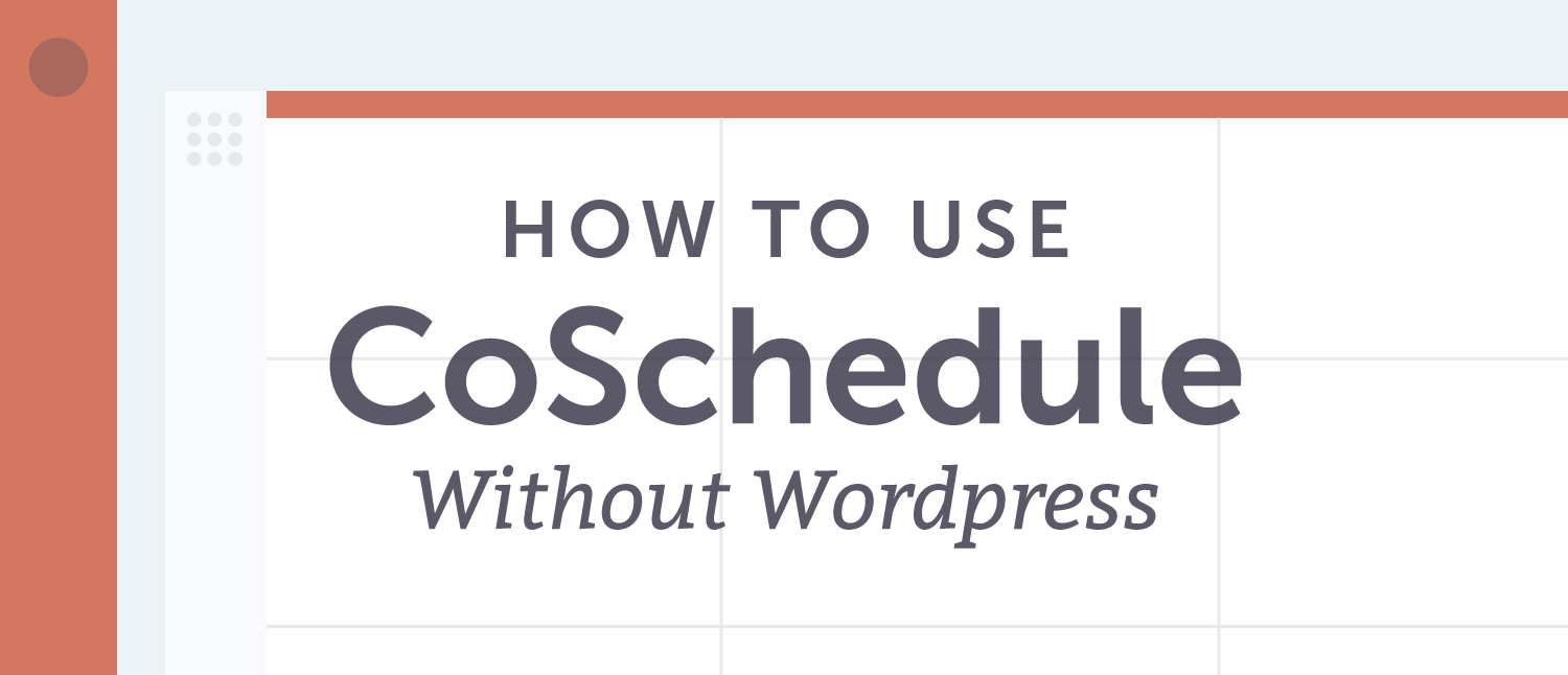 How to Use CoSchedule Without WordPress [Demo]