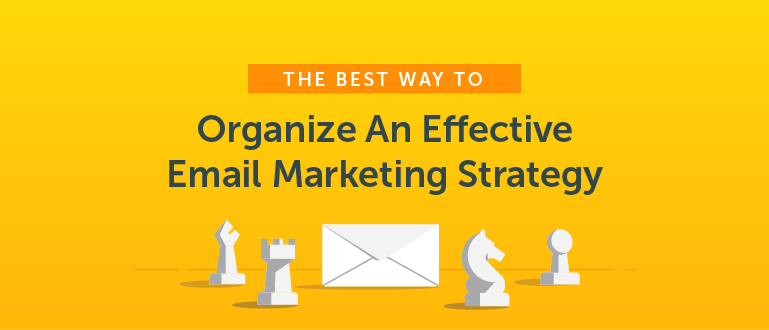 The Best Way to Organize an Effective Email Marketing Strategy