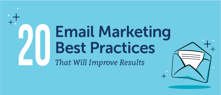 20 Email Marketing Best Practices That Will Improve Results