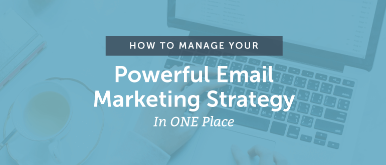 How To Manage Your Email Marketing Strategy In One Place [Live Demo]