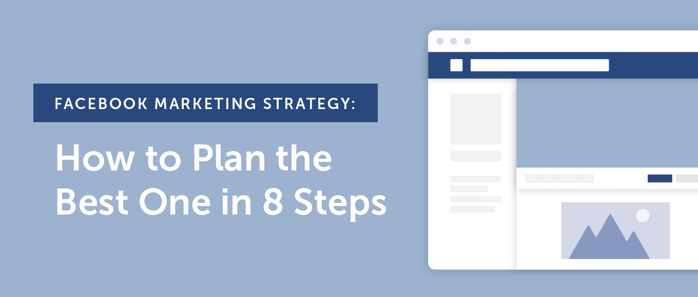 Facebook Marketing Strategy: How to Plan the Best One in 8 Steps