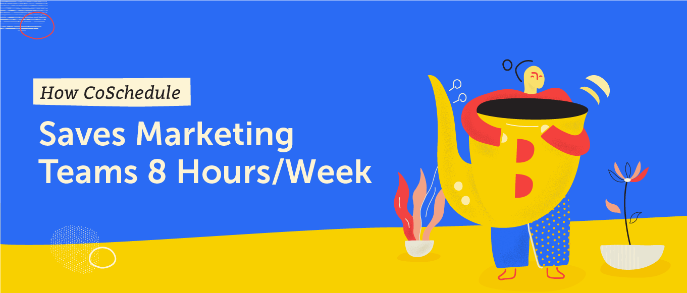 How CoSchedule Saves Marketing Teams 8 hours a week