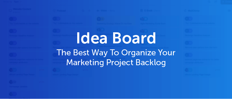 Idea Board – The Best Way To Organize Your Marketing Project Backlog