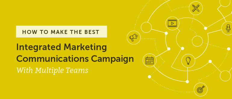 How To Make The Best Integrated Marketing Communications Campaign In The World With Multiple Teams