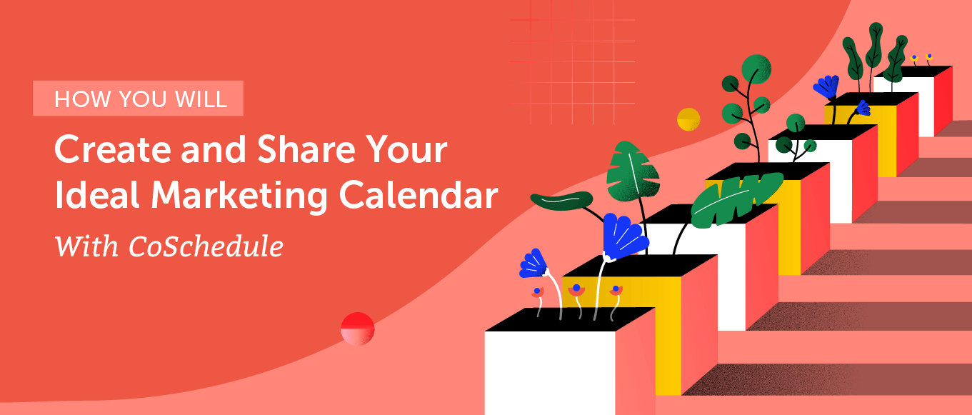 How you will create and share your marketing calendar