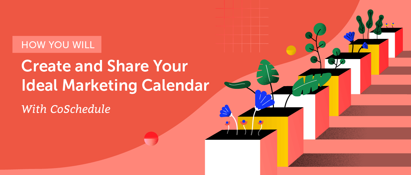 How You Will Create and Share Your Ideal Marketing Calendar