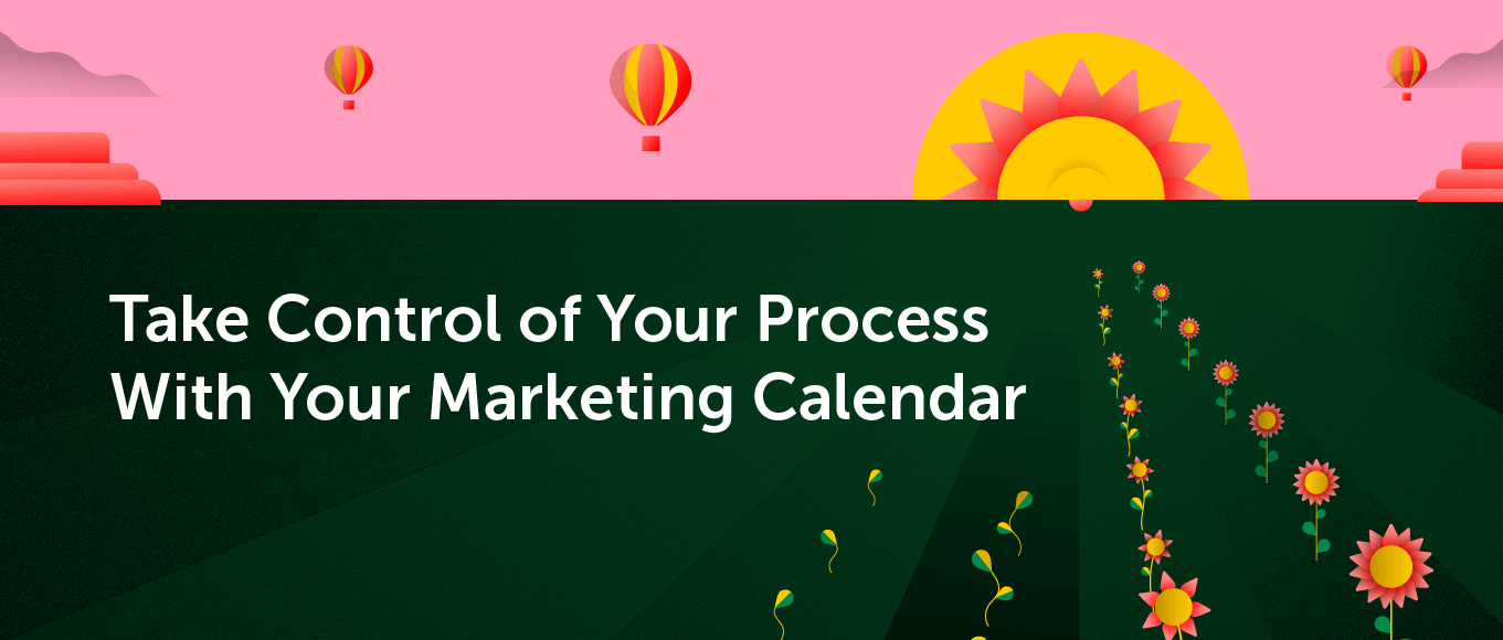 Take Control of Your Process With Your Marketing Calendar
