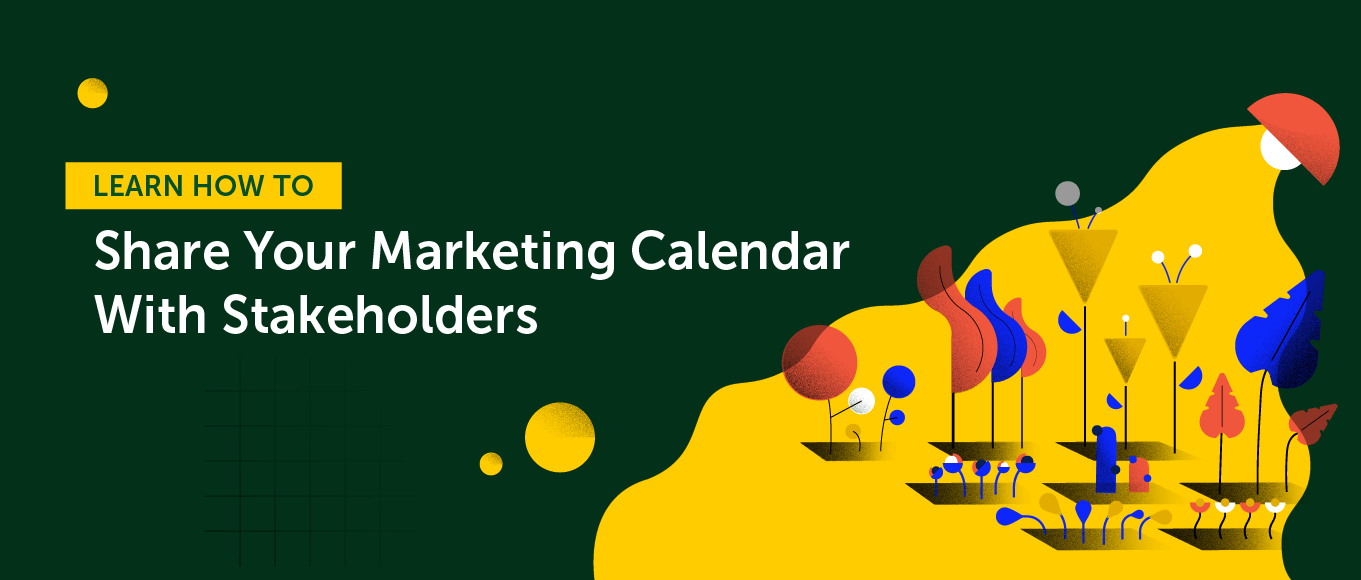 Learn How to Share Your Marketing Calendar with Stakeholders