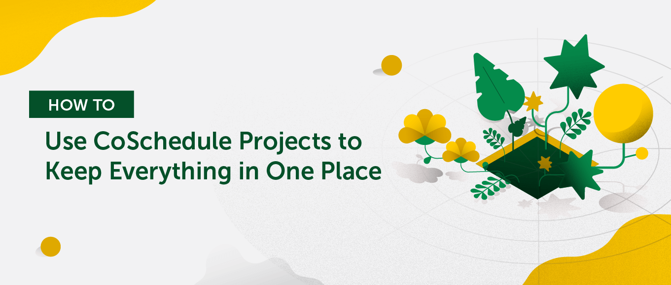How to Use CoSchedule Projects to Keep Everything in One Place