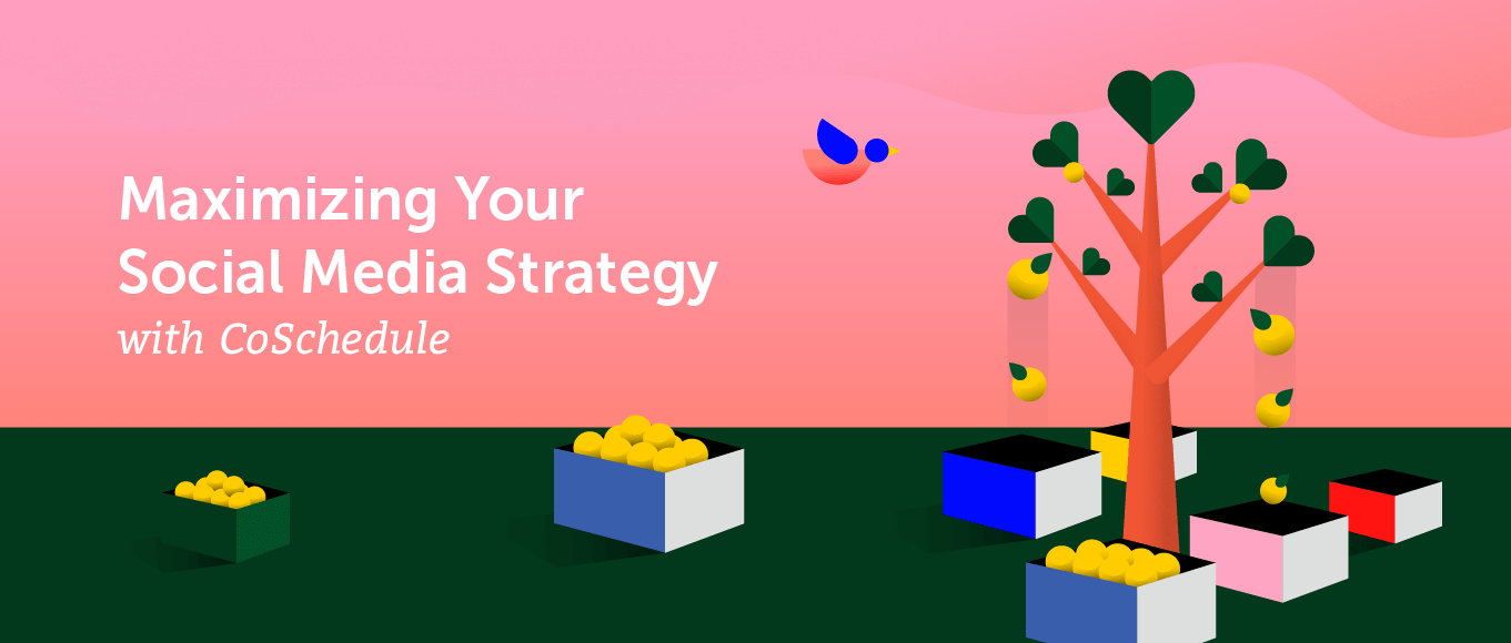 How to Maximize Your Social Media Strategy with CoSchedule