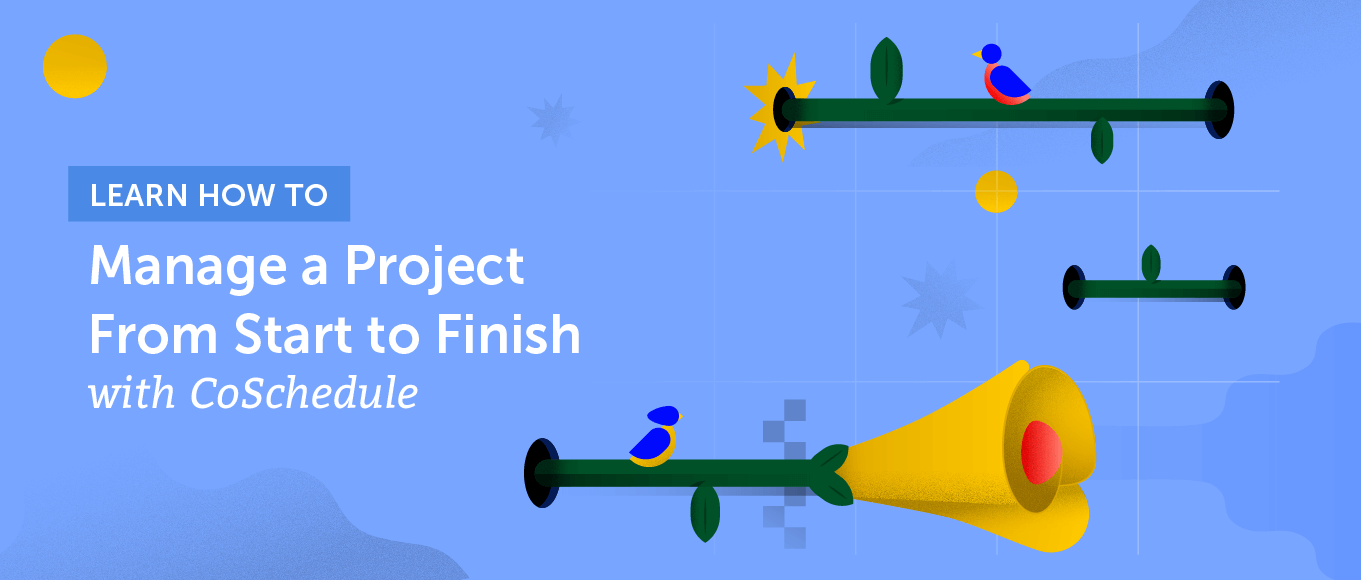 Learn How to Manage a Marketing Project From Start to Finish in CoSchedule