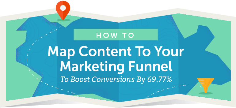 How to Map Content to the Marketing Funnel and Boost Conversions By 69.77%